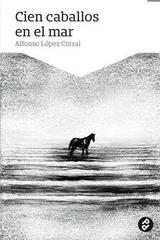 Cien caballos en el mar - Alfonso López Corral - Paraíso Perdido