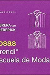 101 cosas que aprendí en la Escuela de Moda  - Alfredo Cabrera - Abada Editores