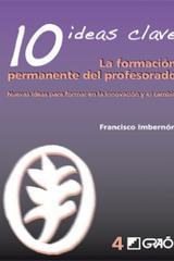 10 Ideas Clave. La formación permanente del profesorado - Francesc Imbernon  - Graó