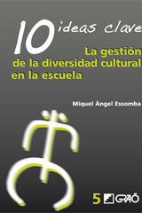 10 Ideas Clave. La gestión de la diversidad cultural en la escuela - Miquel Àngel Essomba  - Graó