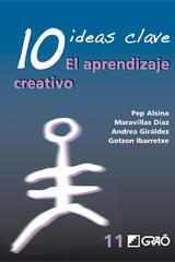 10 Ideas Clave. Aprendizaje creativo - Pep Alsina - Graó