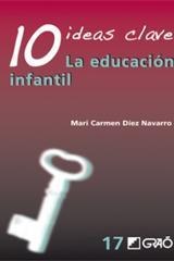 10 Ideas Clave. La educación infantil - Mari Carmen Díaz Navarro - Graó