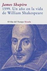 1599. Un año en la vida de William Shakespeare - James Shapiro - Siruela