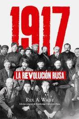 1917, La Revolución Rusa - Rex. A. Wade - Esfera de los libros