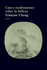Cinco meditaciones sobre la belleza - François Cheng - Siruela