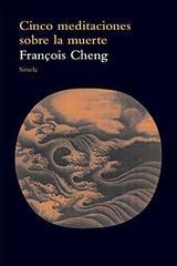Cinco meditaciones sobre la muerte - François Cheng - Siruela