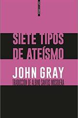 Siete tipos de Ateísmo - John Gray - Sexto Piso