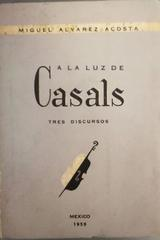A la luz de Casals -  Miguel Alvarez Acosta -  AA.VV. - Otras editoriales