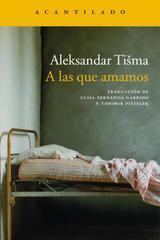 A las que amamos - Aleksandar Tisma - Acantilado
