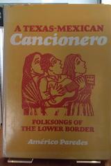 A Texas-Mexican Cancionero - Américo Paredes - University of Illinois Press