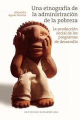Una etnografía de la administración de la pobreza - Alejandro Agudo Sanchiz - Ibero