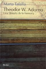 Adorno,Theodor W.: Una filosofía de la memoria - Marta Tafalla - Herder