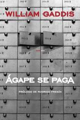 Ágape se paga - William Gaddis - Sexto Piso