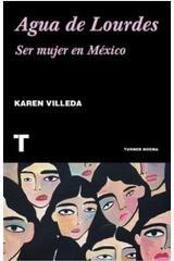 Agua De Lourdes. Ser Mujer En Mexico - Karen Villeda - Turner