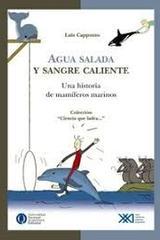 Agua salada y sangre caliente - Luis Cappozzo - Siglo XXI Editores