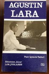 Agustín Lara - Paco Ignacio Taibo I - Ediciones Júcar