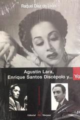 Agustín Lara, Enrique Santos Discepolo y yo -  AA.VV. - Otras editoriales