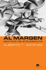Al margen. Escritos de arquitectura - Alberto T. Estevez - Abada Editores