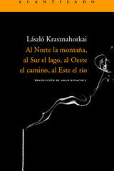 Al Norte la montaña, al Sur el lago, al Oeste el camino, al Este el río - László Krasznahorkai - Acantilado