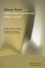 Alfonso Reyes y los intelectuales colombianos: diálogo epistolar - Adolfo León Caicedo Palacios - Siglo del Hombre Editories