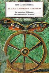 El alma, el espíritu y el sentido - Pere Sánchez Ferré - Olañeta