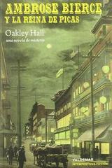 Ambrose Bierce y la Reina de Picas - Oakley Hall - Valdemar
