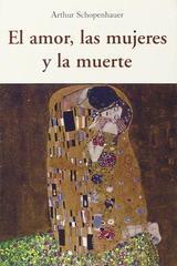 El amor, las mujeres y la muerte - Arthur Schopenhauer - Olañeta