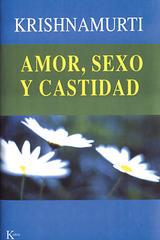 Amor, sexo y castidad - Jiddu Krishnamurti - Kairós