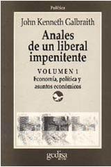 Anales de un liberal impenitente Vol. I - John Kenneth Galbraith - Editorial Gedisa