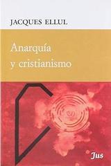Anarquía y Cristianismo - Jacques Ellul - JUS