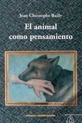 El animal como pensamiento - Jean-Chistophe Bailly - Ediciones Metales pesados
