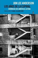 Los años en el espiral - Jon Lee Anderson - Sexto piso