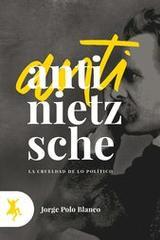 Anti-Nietzsche la cureldad de lo político - Jorge Polo Blanco - Taugenit