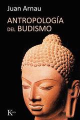 Antropología del Budismo - Juan Arnau Navarro - Kairós