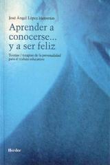 Aprender a conocerse y a ser feliz - Lopez Herrerias - Herder