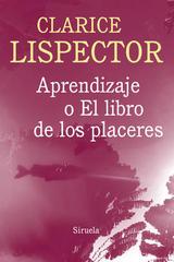Aprendizaje o el libro de los placeres - Clarice Lispector - Siruela