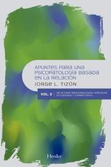 Apuntes para una psicopatología basada en la relación Vol. 3 - Jorge L. Tizón - Herder