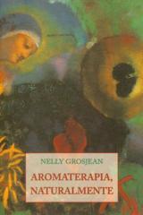Aromaterapia, naturalmente - Nelly Grosjean - Olañeta