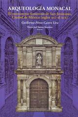 Arqueología Monacal - Guillermo Pérez-Castro Lira - Inah
