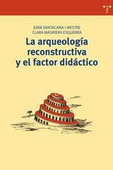 La arqueología reconstructiva y el factor didáctico -  AA.VV. - Trea