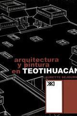Arquitectura y pintura en Teotihuacán - Laurette Séjourné - Siglo XXI Editores
