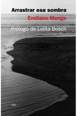 Arrastrar esa sombra - Emiliano Monge - Sexto Piso