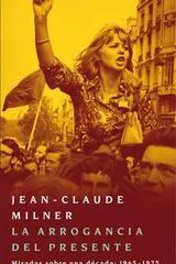 La arrogancia del presente - Jean-Claude Milner - Manantial