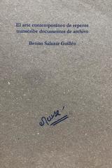 El arte contemporáneo de repente transcribe documentos de archivo - Benito Salazar Guillen -  AA.VV. - Otras editoriales