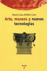 Arte, museos y nuevas tecnologías - María Luisa Bellido Gant - Trea