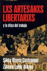 Lxs artesanxs libertarixs y la ética del trabajo - Silvia Rivera Cusicanqui - Madreselva