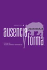 Ausencia y forma - Juan Barja - Abada Editores