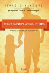 Ayudar a los padres a ayudar a los hijos - Giorgio Nardone - Herder