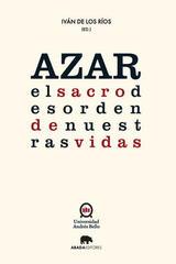 Azar: el sacro desorden de nuestras vidas  - Iván de los Ríos - Abada Editores