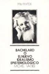 Bachelard o el nuevo idealismo epistemológico - Michel Vadée - Pre-Textos